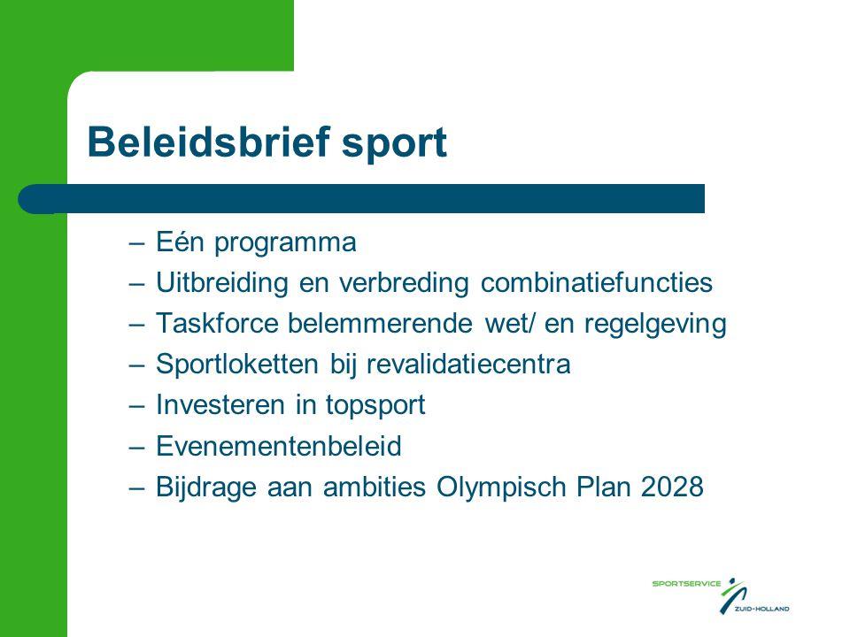 Beleidsbrief sport –Eén programma –Uitbreiding en verbreding combinatiefuncties –Taskforce belemmerende wet/ en regelgeving –Sportloketten bij revalidatiecentra –Investeren in topsport –Evenementenbeleid –Bijdrage aan ambities Olympisch Plan 2028