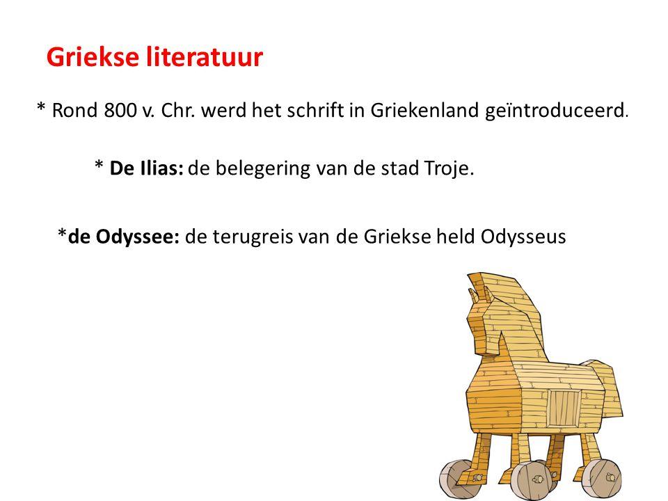 Griekse literatuur * Rond 800 v. Chr. werd het schrift in Griekenland geïntroduceerd. * De Ilias: de belegering van de stad Troje. *de Odyssee: de ter