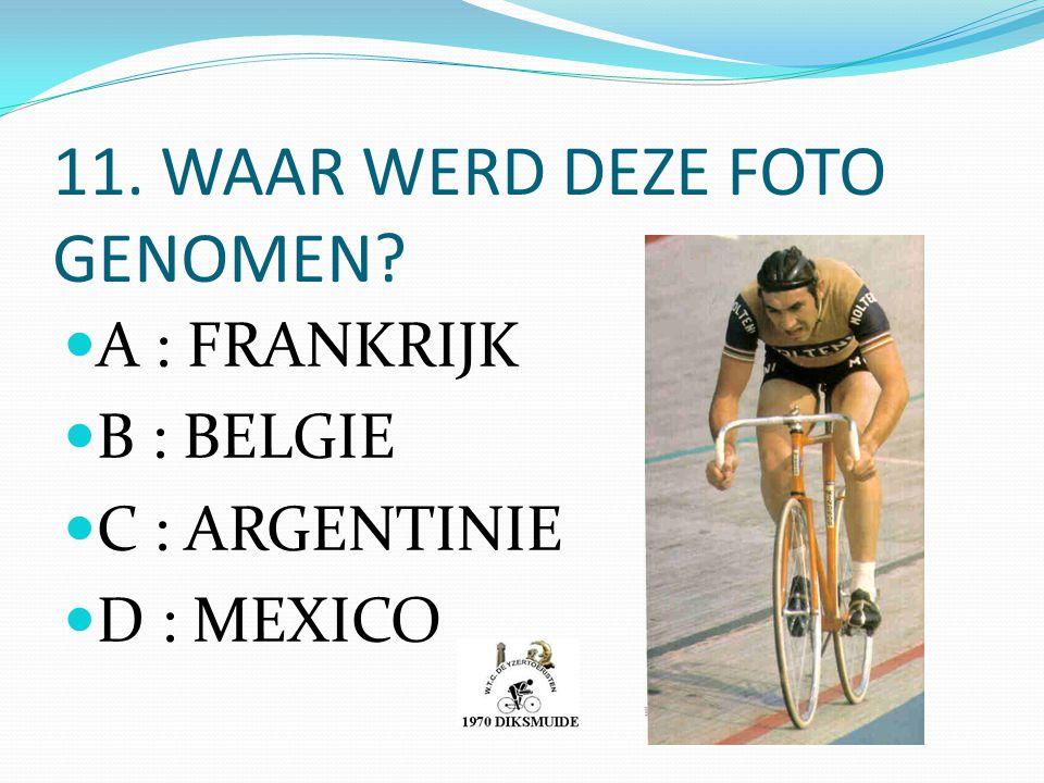 11. WAAR WERD DEZE FOTO GENOMEN? A : FRANKRIJK B : BELGIE C : ARGENTINIE D : MEXICO