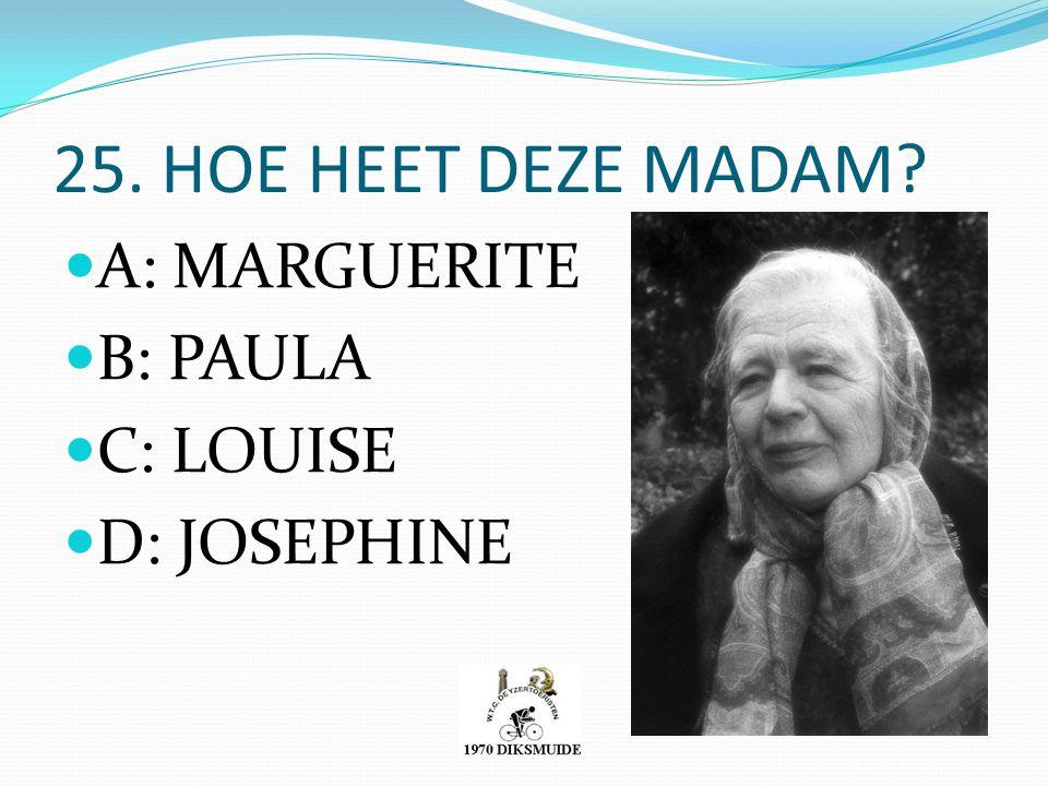 25. HOE HEET DEZE MADAM? A: MARGUERITE B: PAULA C: LOUISE D: JOSEPHINE