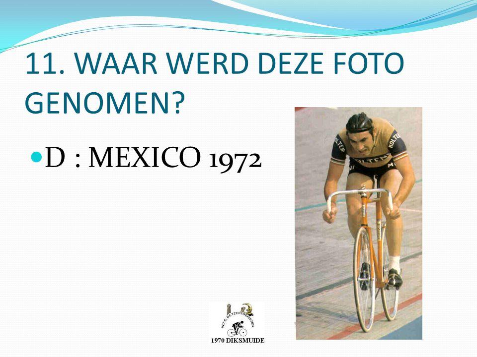 11. WAAR WERD DEZE FOTO GENOMEN? D : MEXICO 1972