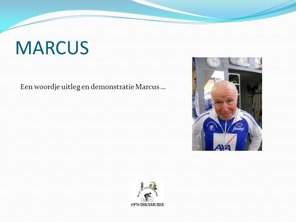 MARCUS Een woordje uitleg en demonstratie Marcus …