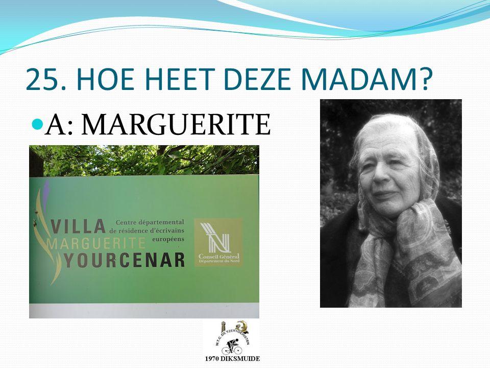 25. HOE HEET DEZE MADAM? A: MARGUERITE