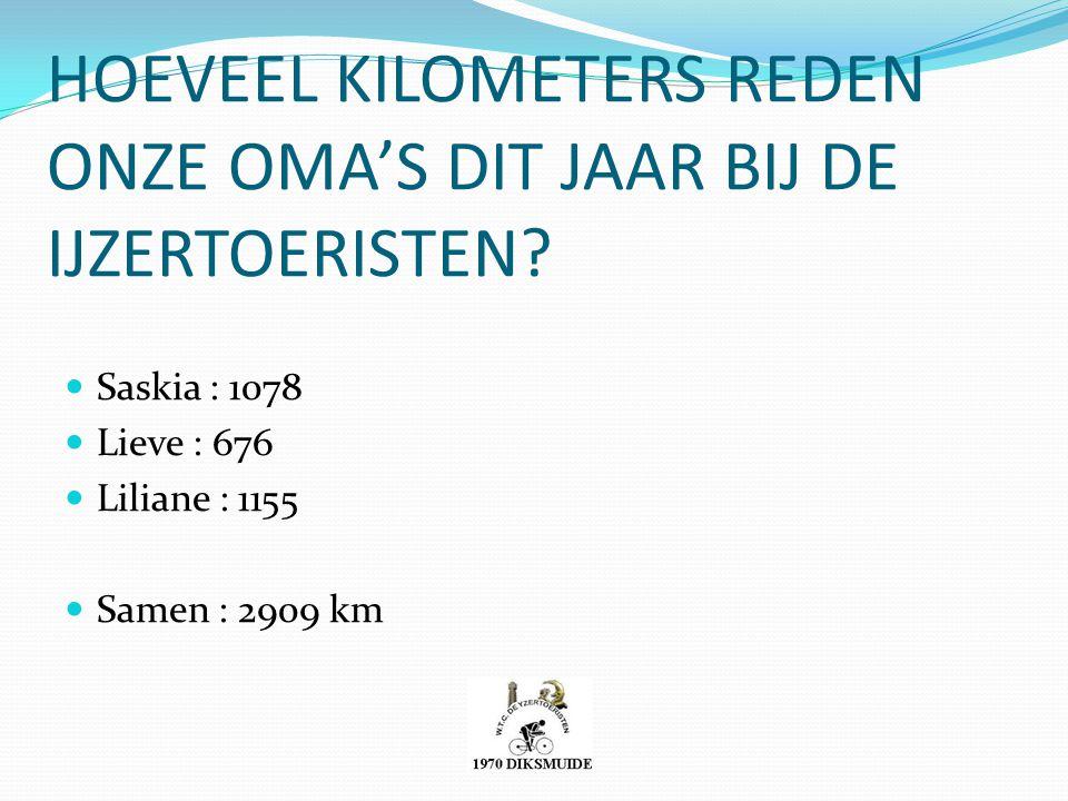 HOEVEEL KILOMETERS REDEN ONZE OMA'S DIT JAAR BIJ DE IJZERTOERISTEN? Saskia : 1078 Lieve : 676 Liliane : 1155 Samen : 2909 km