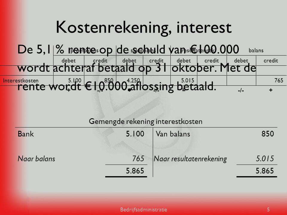 Bedrijfsadministratie5 Kostenrekening, interest De 5,1 % rente op de schuld van €100.000 wordt achteraf betaald op 31 oktober. Met de rente wordt €10.