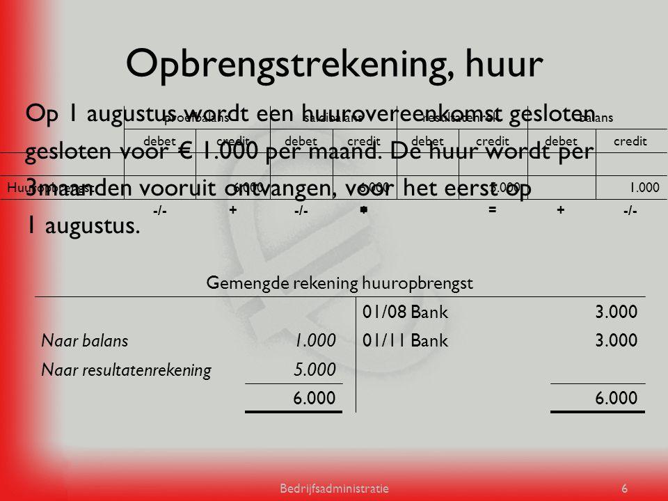 Bedrijfsadministratie6 Opbrengstrekening, huur Op 1 augustus wordt een huurovereenkomst gesloten gesloten voor € 1.000 per maand. De huur wordt per 3m
