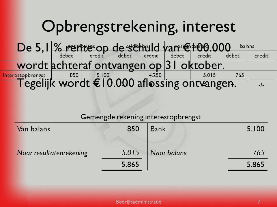 Bedrijfsadministratie7 Opbrengstrekening, interest De 5,1 % rente op de schuld van €100.000 wordt achteraf ontvangen op 31 oktober. Tegelijk wordt €10