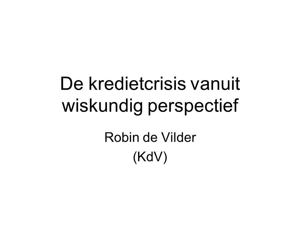 De kredietcrisis vanuit wiskundig perspectief Robin de Vilder (KdV)