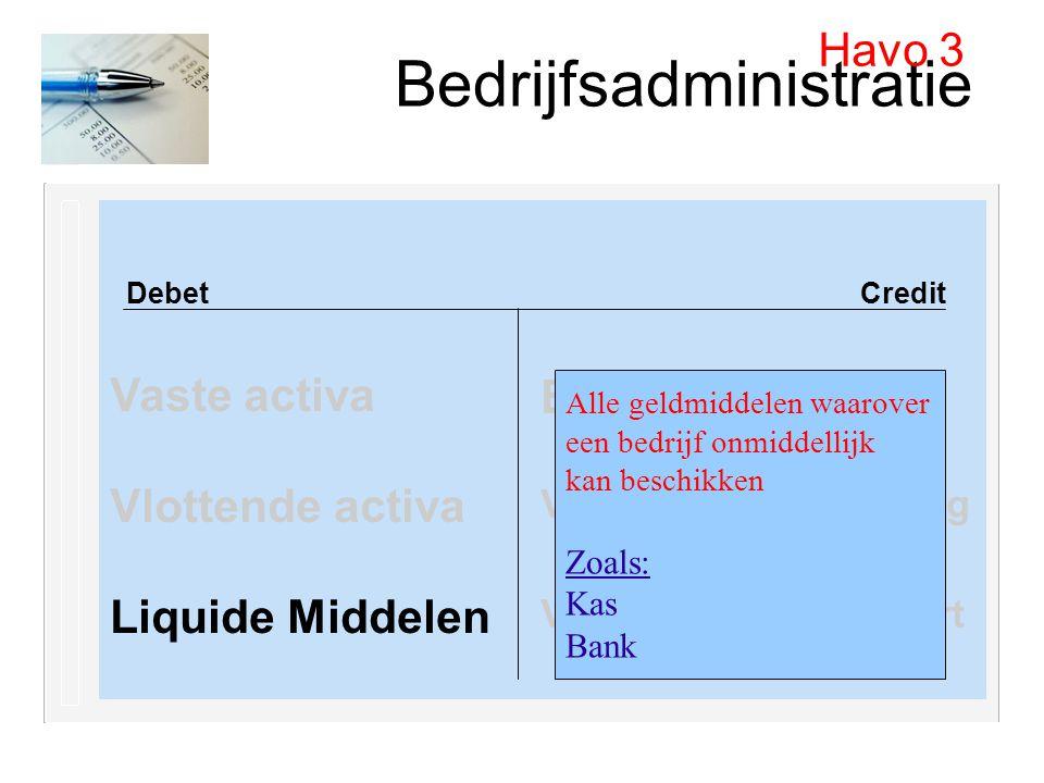 Bedrijfsadministratie Debet Credit Vaste activa Vlottende activa Liquide Middelen Havo 3 Eigen vermogen Vreemd vermogen lang Vreemd vermogen kort Alle
