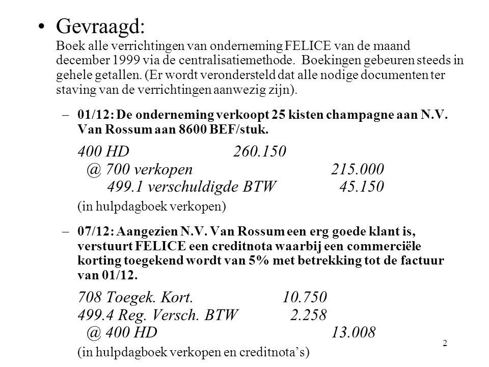 2 Gevraagd: Boek alle verrichtingen van onderneming FELICE van de maand december 1999 via de centralisatiemethode.