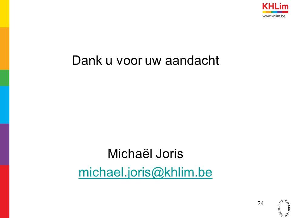 Dank u voor uw aandacht Michaël Joris michael.joris@khlim.be 24