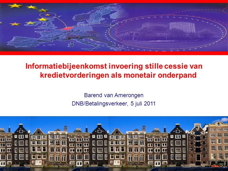 1 Informatiebijeenkomst invoering stille cessie van kredietvorderingen als monetair onderpand Barend van Amerongen DNB/Betalingsverkeer, 5 juli 2011