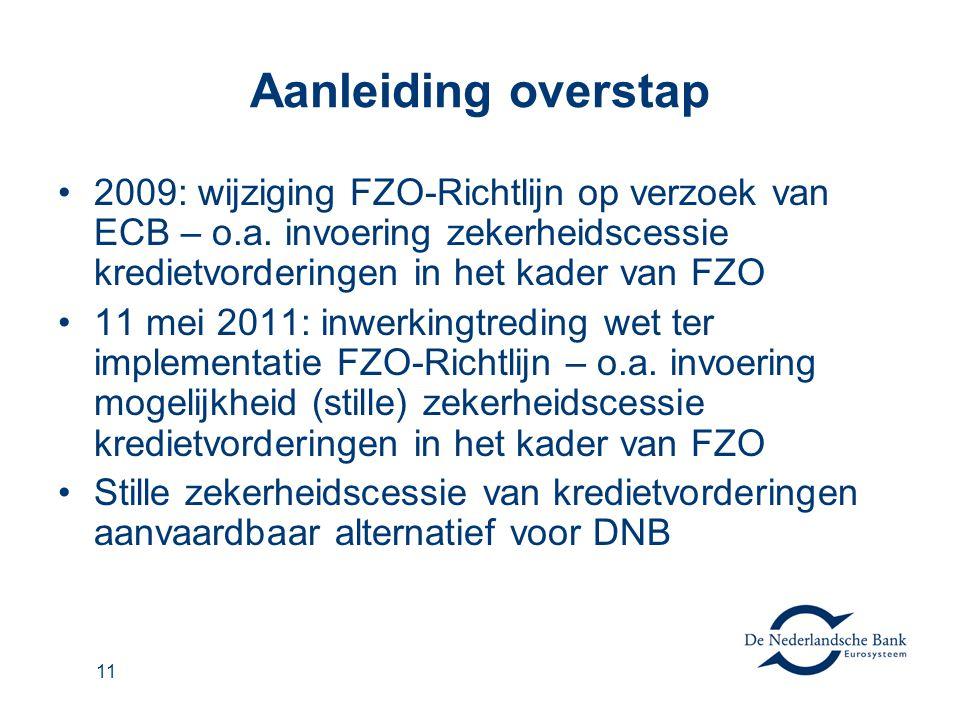 11 Aanleiding overstap 2009: wijziging FZO-Richtlijn op verzoek van ECB – o.a. invoering zekerheidscessie kredietvorderingen in het kader van FZO 11 m