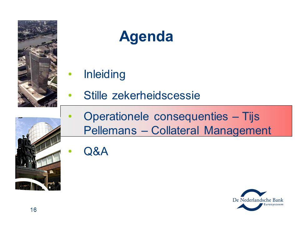 16 Agenda Inleiding Stille zekerheidscessie Operationele consequenties – Tijs Pellemans – Collateral Management Q&A