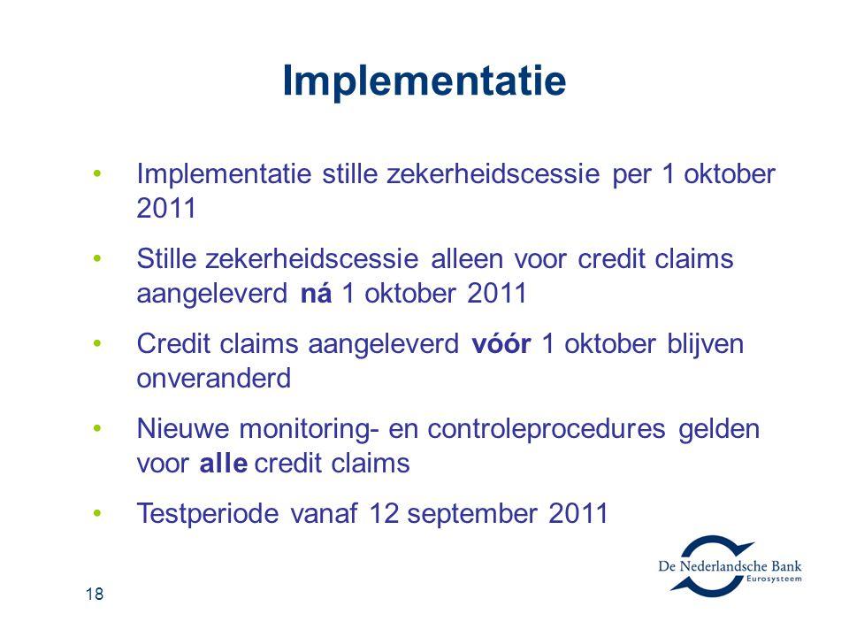 18 Implementatie Implementatie stille zekerheidscessie per 1 oktober 2011 Stille zekerheidscessie alleen voor credit claims aangeleverd ná 1 oktober 2