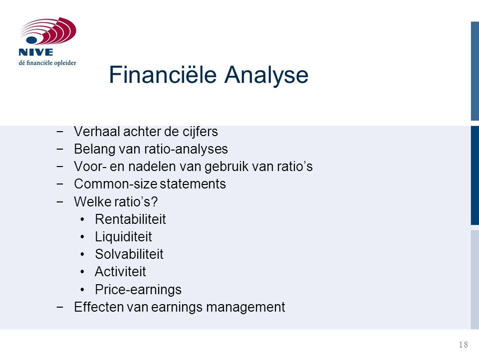 18 Financiële Analyse −Verhaal achter de cijfers −Belang van ratio-analyses −Voor- en nadelen van gebruik van ratio's −Common-size statements −Welke r