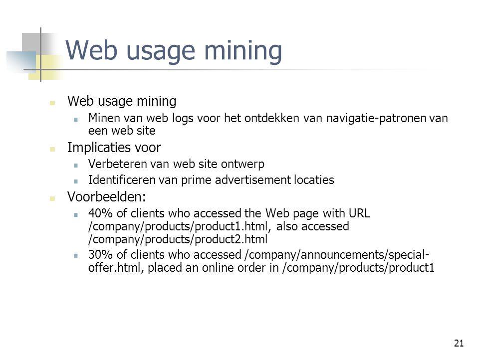 21 Web usage mining Minen van web logs voor het ontdekken van navigatie-patronen van een web site Implicaties voor Verbeteren van web site ontwerp Ide