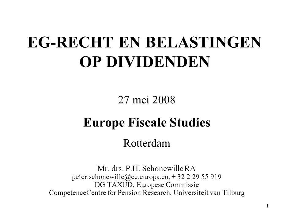 1 EG-RECHT EN BELASTINGEN OP DIVIDENDEN 27 mei 2008 Europe Fiscale Studies Rotterdam Mr. drs. P.H. Schonewille RA peter.schonewille@ec.europa.eu, + 32