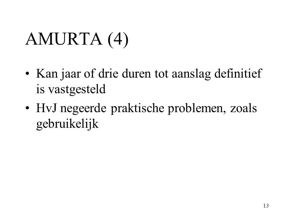 13 AMURTA (4) Kan jaar of drie duren tot aanslag definitief is vastgesteld HvJ negeerde praktische problemen, zoals gebruikelijk