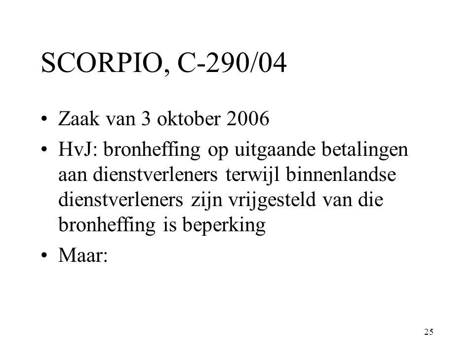25 SCORPIO, C-290/04 Zaak van 3 oktober 2006 HvJ: bronheffing op uitgaande betalingen aan dienstverleners terwijl binnenlandse dienstverleners zijn vr