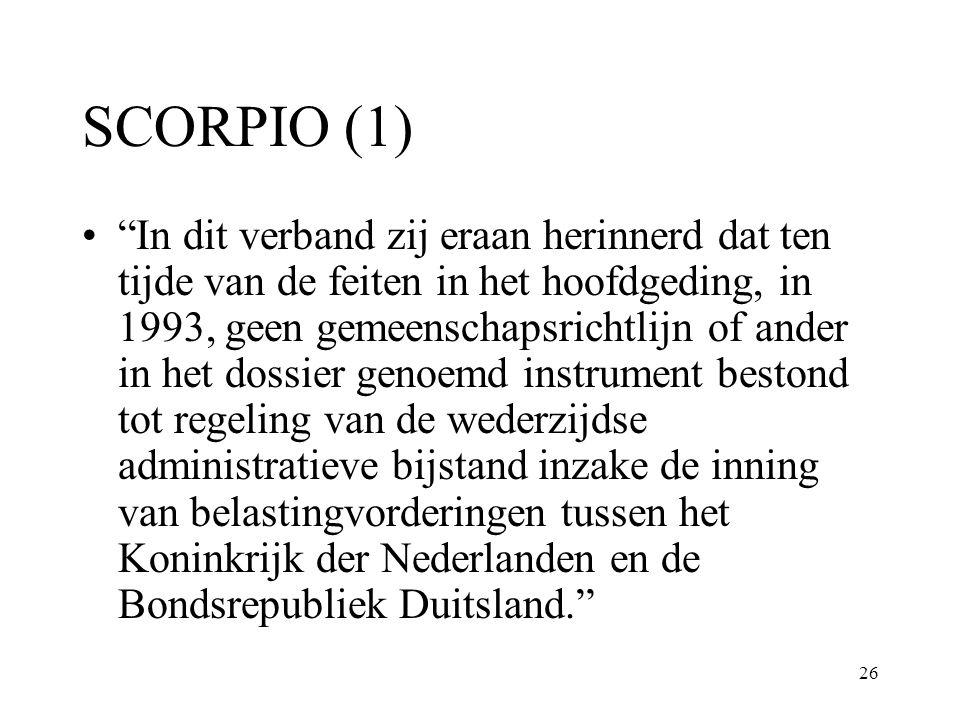 """26 SCORPIO (1) """"In dit verband zij eraan herinnerd dat ten tijde van de feiten in het hoofdgeding, in 1993, geen gemeenschapsrichtlijn of ander in het"""