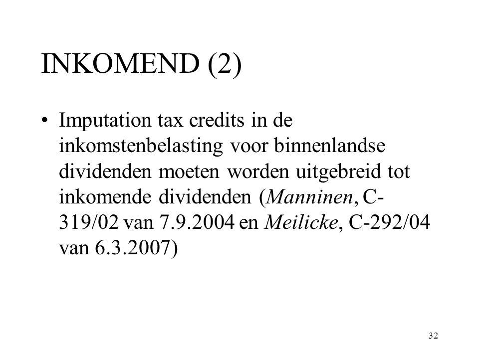 32 INKOMEND (2) Imputation tax credits in de inkomstenbelasting voor binnenlandse dividenden moeten worden uitgebreid tot inkomende dividenden (Mannin