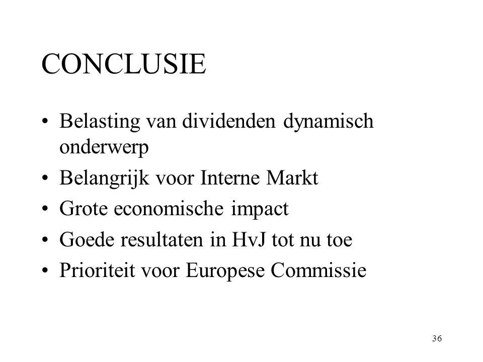 36 CONCLUSIE Belasting van dividenden dynamisch onderwerp Belangrijk voor Interne Markt Grote economische impact Goede resultaten in HvJ tot nu toe Pr
