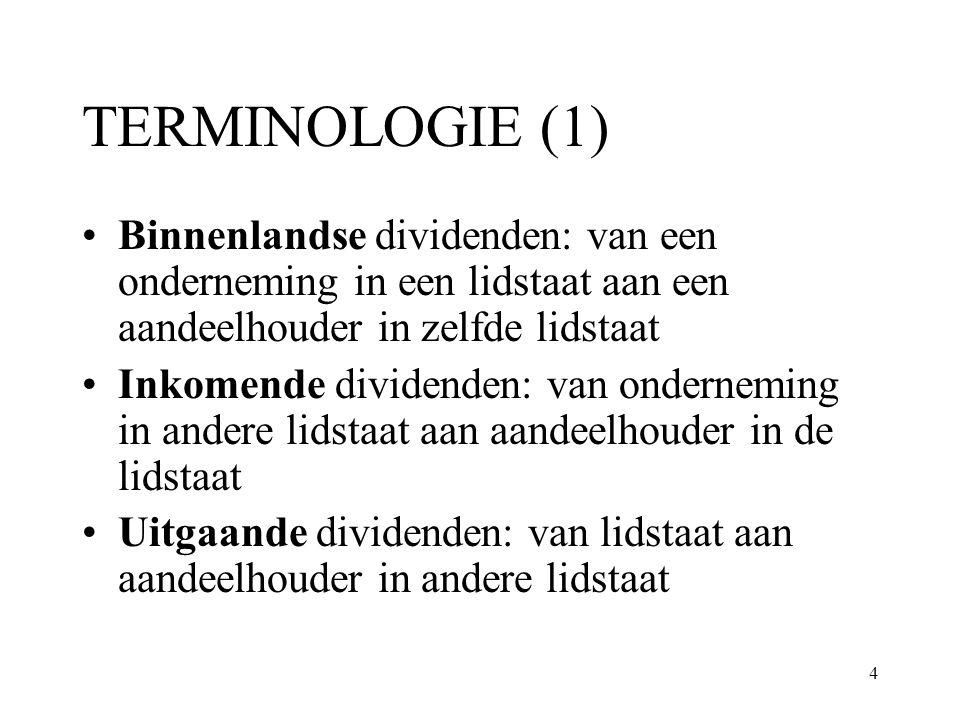 4 TERMINOLOGIE (1) Binnenlandse dividenden: van een onderneming in een lidstaat aan een aandeelhouder in zelfde lidstaat Inkomende dividenden: van ond