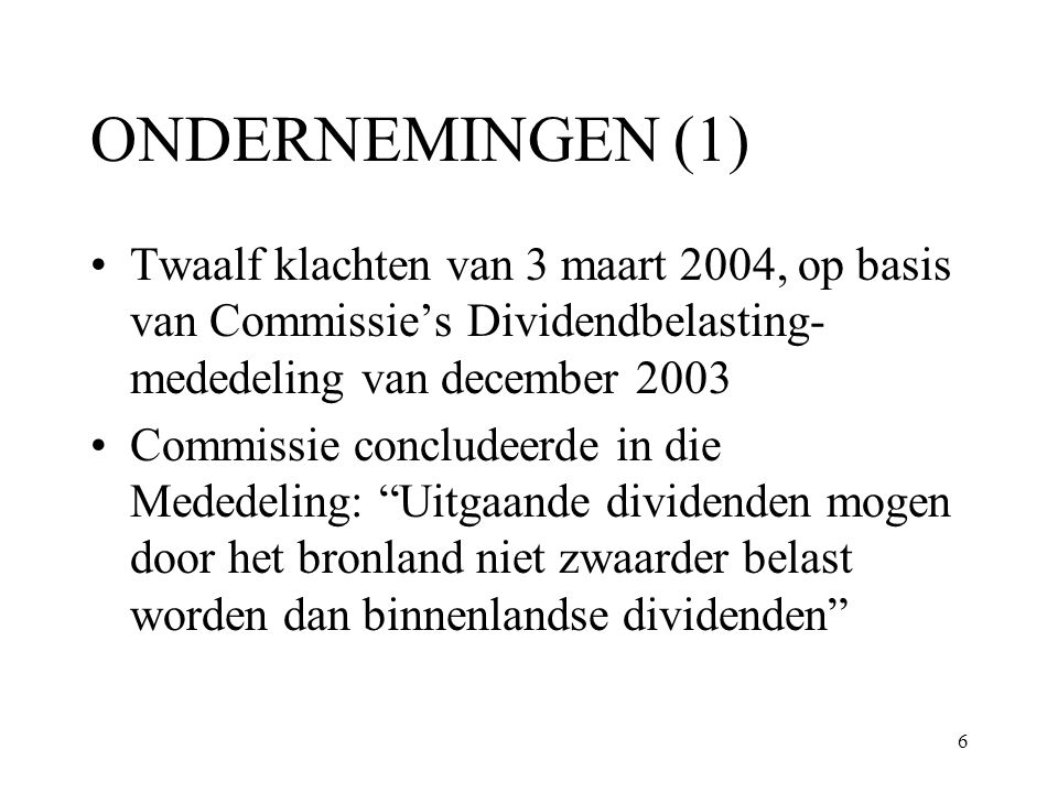 7 ONDERNEMINGEN (2) Klachten gingen over uitgaande dividenden betaald aan ondernemingen Betroffen deelnemingen kleiner dan limiet van Moeder-dochterrichtlijn