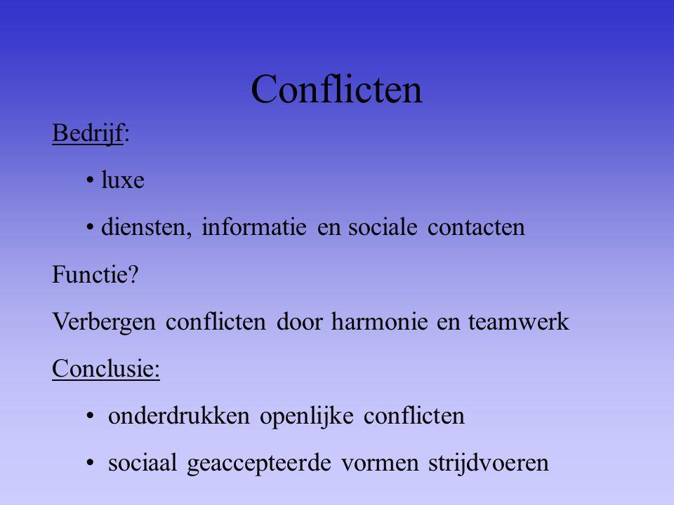 Conflicten Bedrijf: luxe diensten, informatie en sociale contacten Functie? Verbergen conflicten door harmonie en teamwerk Conclusie: onderdrukken ope