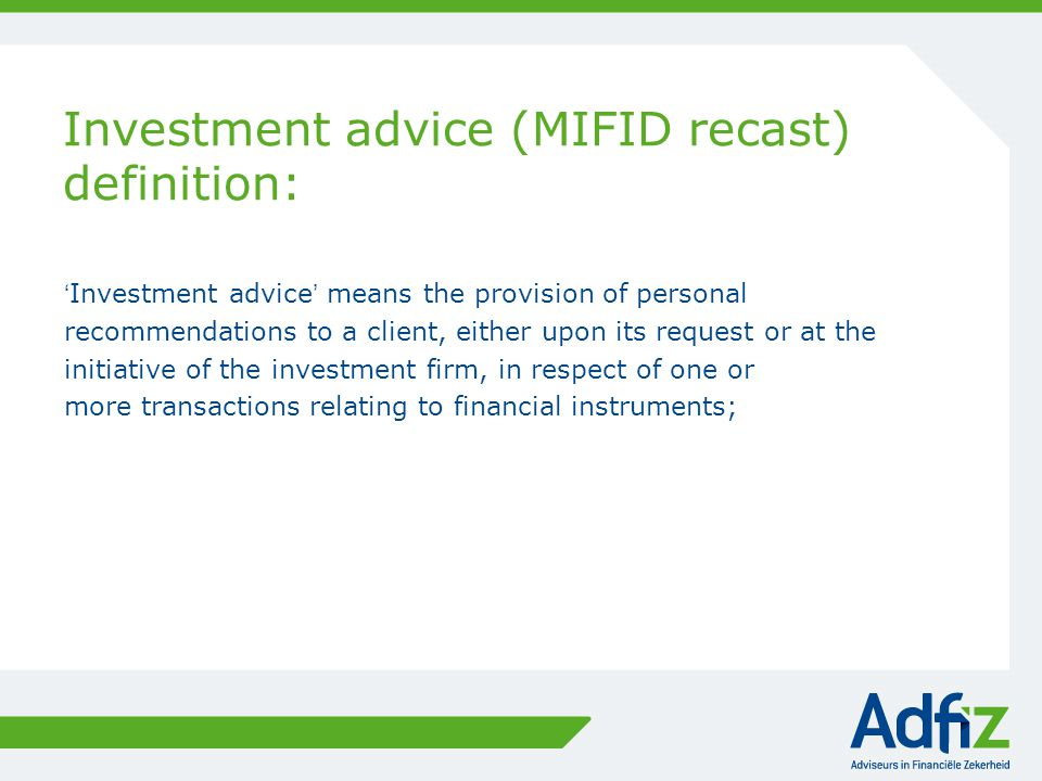 Investment advice (MIFID recast) definition: 'Investment advice' means the provision of personal recommendations to a client, either upon its request