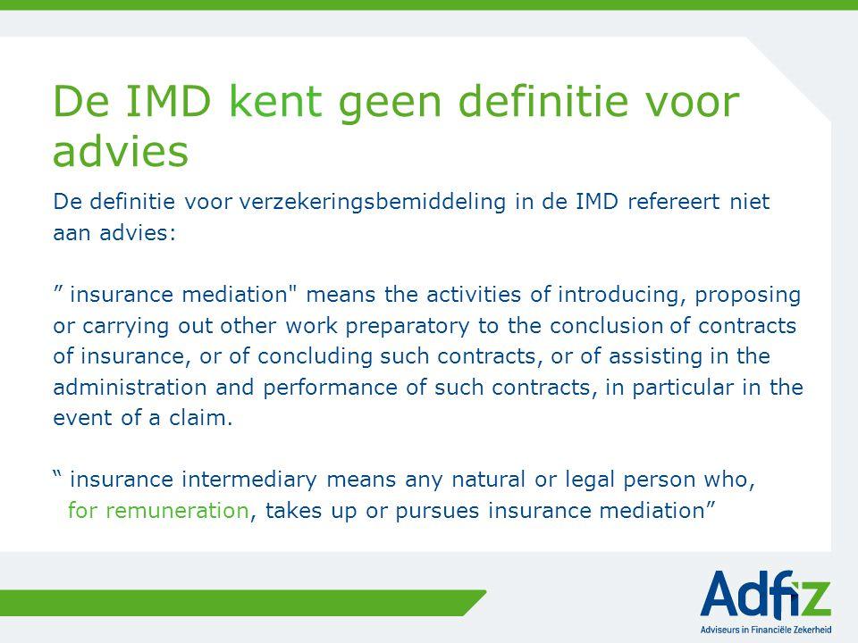 """De IMD kent geen definitie voor advies De definitie voor verzekeringsbemiddeling in de IMD refereert niet aan advies: """" insurance mediation"""