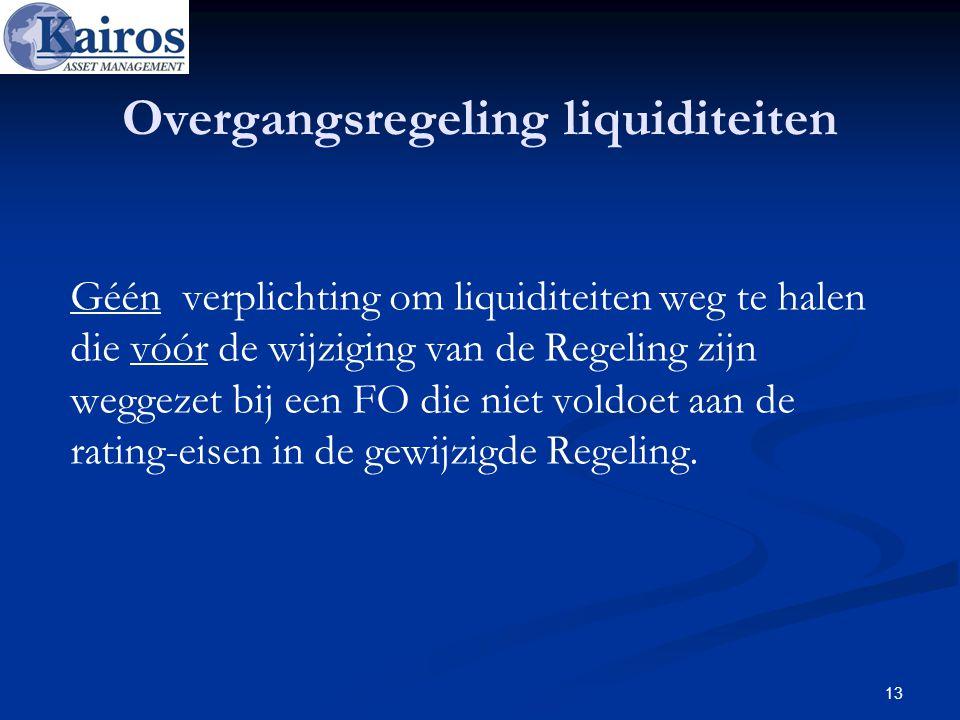 Overgangsregeling liquiditeiten Géén verplichting om liquiditeiten weg te halen die vóór de wijziging van de Regeling zijn weggezet bij een FO die nie