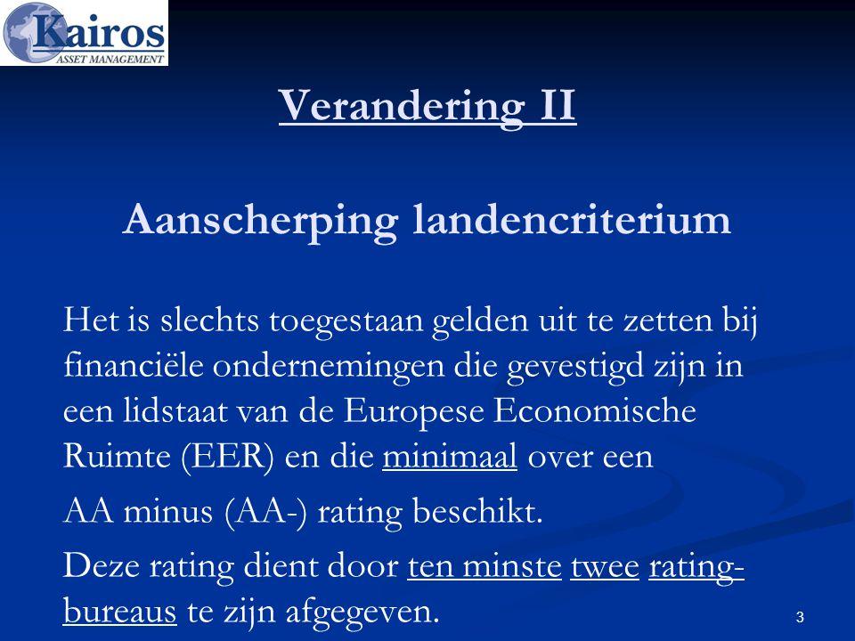 Verandering II Aanscherping landencriterium Het is slechts toegestaan gelden uit te zetten bij financiële ondernemingen die gevestigd zijn in een lids