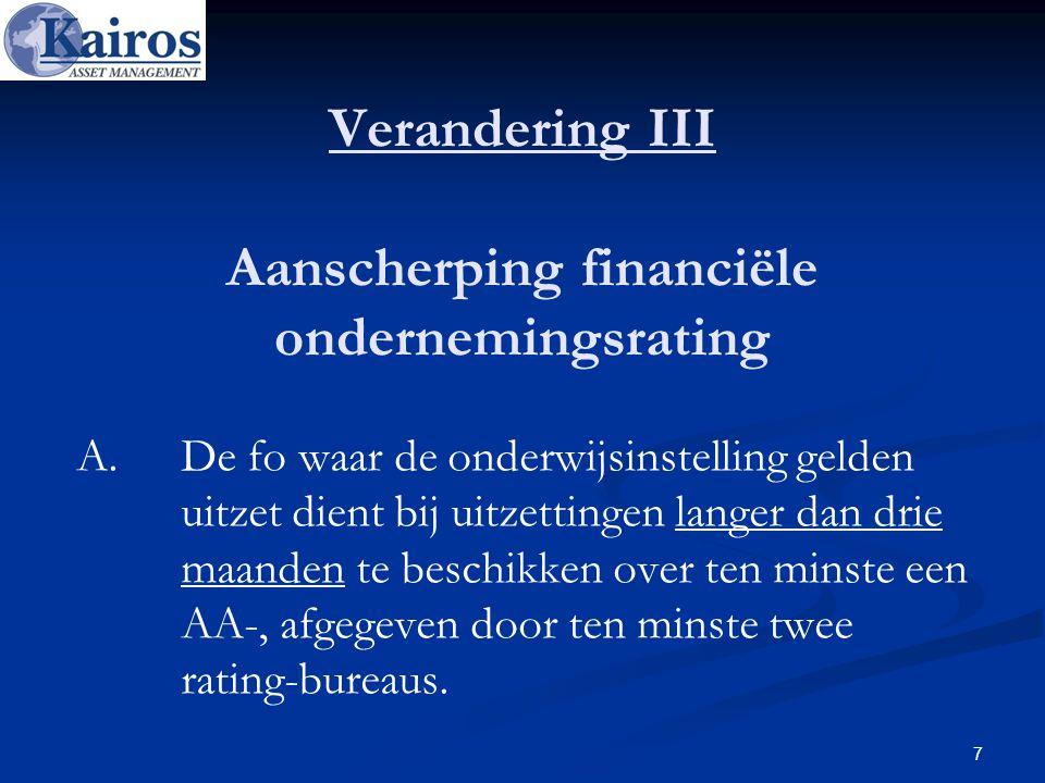 Verandering III Aanscherping financiële ondernemingsrating A. De fo waar de onderwijsinstelling gelden uitzet dient bij uitzettingen langer dan drie m