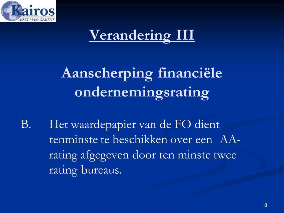 Verandering III Aanscherping financiële ondernemingsrating B.Het waardepapier van de FO dient tenminste te beschikken over een AA- rating afgegeven do