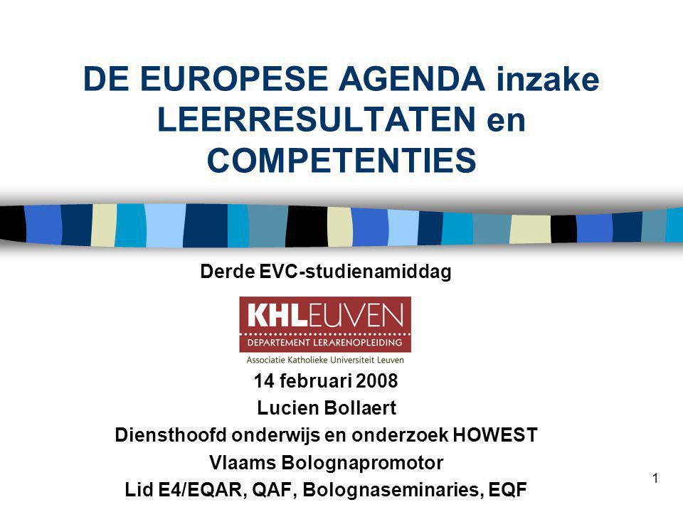 1 DE EUROPESE AGENDA inzake LEERRESULTATEN en COMPETENTIES Derde EVC-studienamiddag 14 februari 2008 Lucien Bollaert Diensthoofd onderwijs en onderzoe