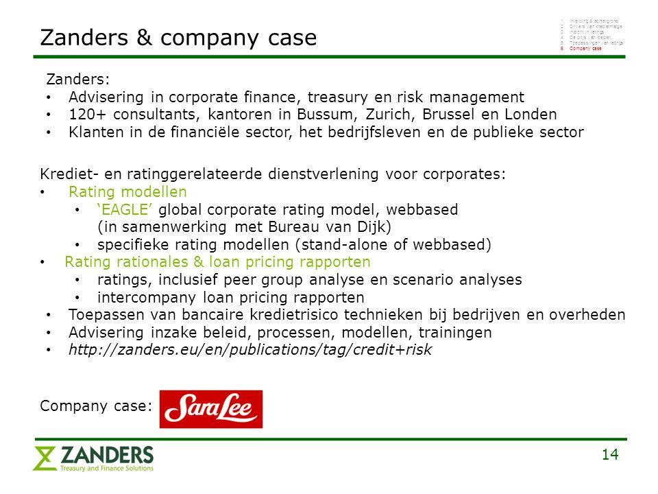14 Zanders: Advisering in corporate finance, treasury en risk management 120+ consultants, kantoren in Bussum, Zurich, Brussel en Londen Klanten in de