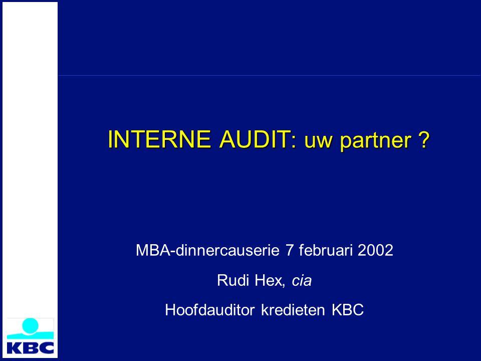 INTERNE AUDIT : uw partner ? MBA-dinnercauserie 7 februari 2002 Rudi Hex, cia Hoofdauditor kredieten KBC