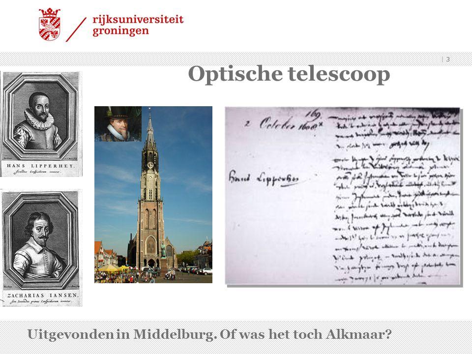 | 3 Optische telescoop Uitgevonden in Middelburg. Of was het toch Alkmaar?