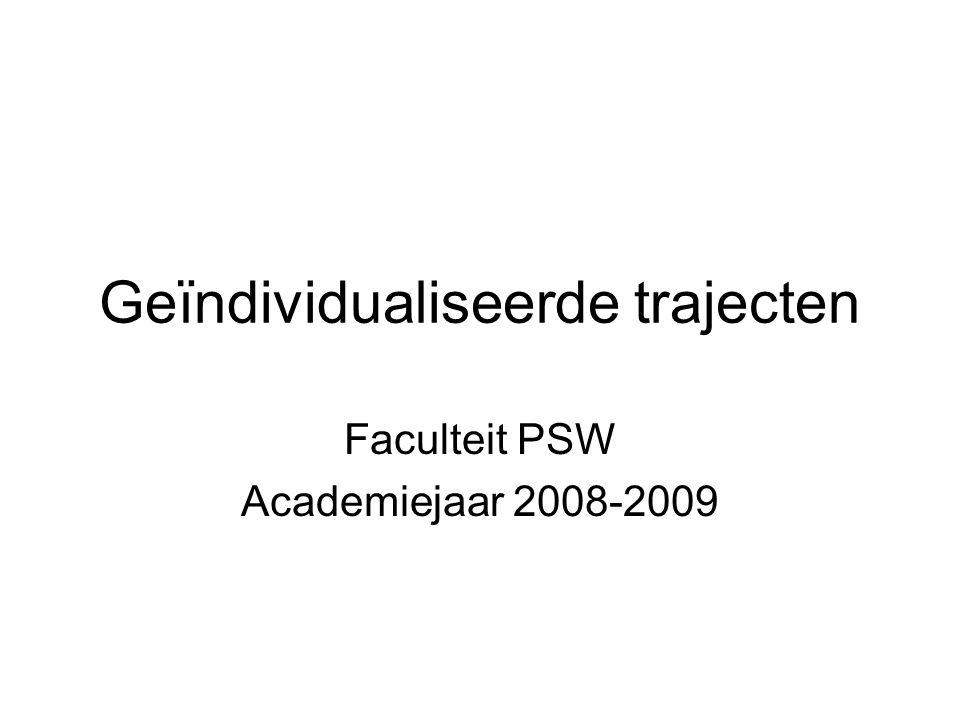 Geïndividualiseerde trajecten Faculteit PSW Academiejaar 2008-2009