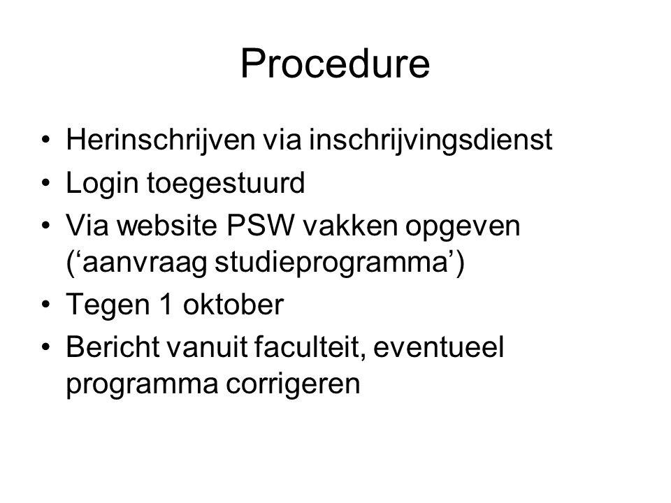 Procedure Herinschrijven via inschrijvingsdienst Login toegestuurd Via website PSW vakken opgeven ('aanvraag studieprogramma') Tegen 1 oktober Bericht vanuit faculteit, eventueel programma corrigeren