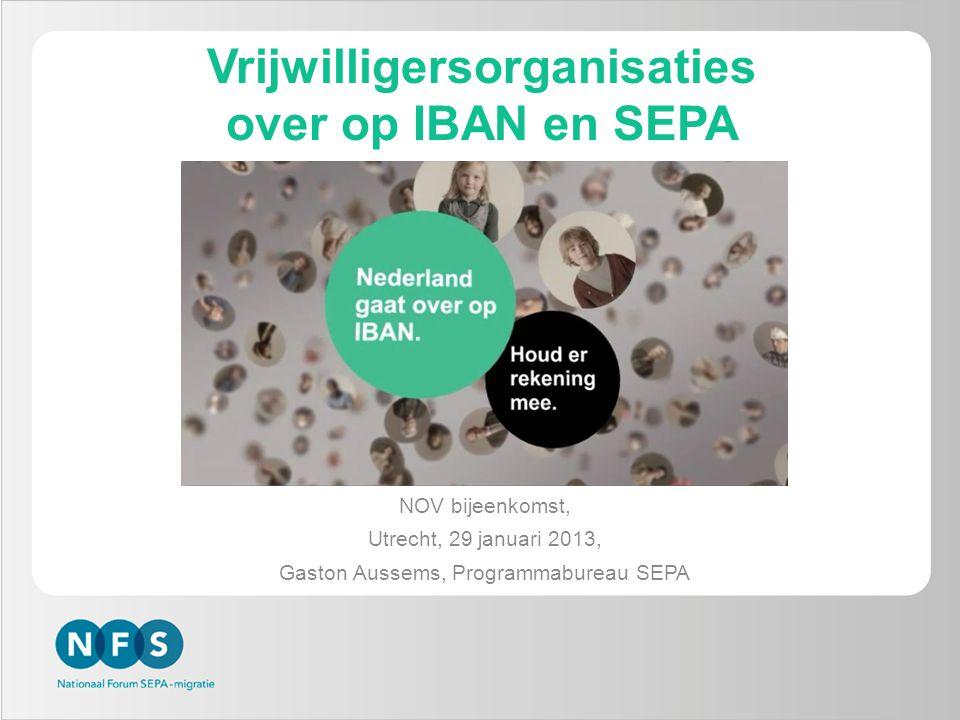 Vrijwilligersorganisaties over op IBAN en SEPA NOV bijeenkomst, Utrecht, 29 januari 2013, Gaston Aussems, Programmabureau SEPA