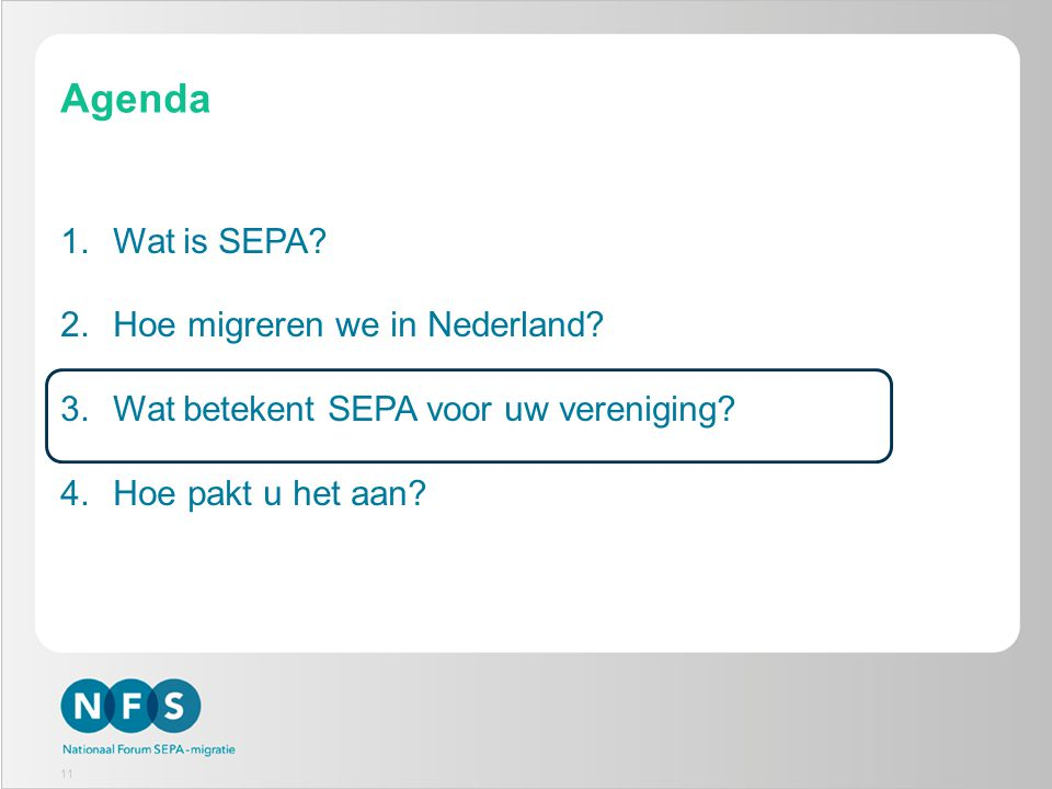 Agenda 1.Wat is SEPA? 2.Hoe migreren we in Nederland? 3.Wat betekent SEPA voor uw vereniging? 4.Hoe pakt u het aan? 11