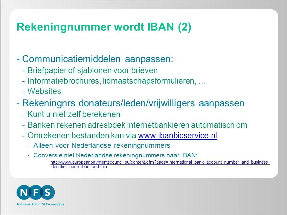 Rekeningnummer wordt IBAN (2) -Communicatiemiddelen aanpassen: -Briefpapier of sjablonen voor brieven -Informatiebrochures, lidmaatschapsformulieren,