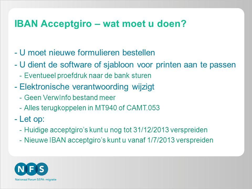 IBAN Acceptgiro – wat moet u doen? -U moet nieuwe formulieren bestellen -U dient de software of sjabloon voor printen aan te passen -Eventueel proefdr