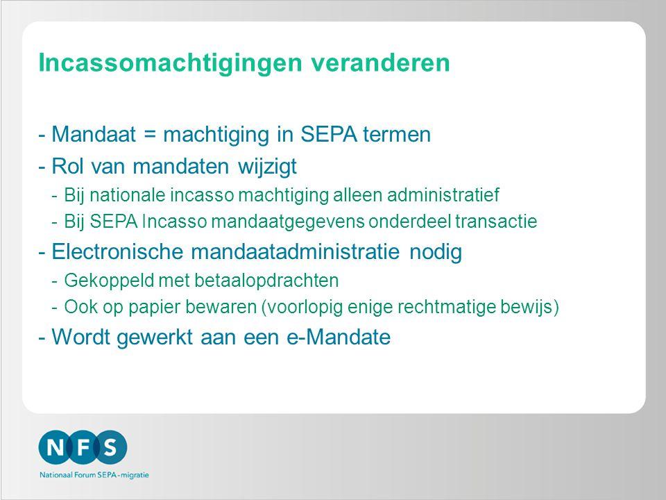 Incassomachtigingen veranderen -Mandaat = machtiging in SEPA termen -Rol van mandaten wijzigt -Bij nationale incasso machtiging alleen administratief