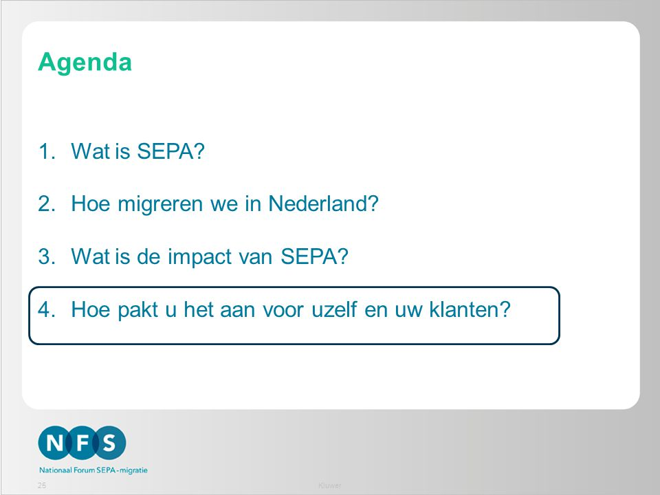 Agenda 1.Wat is SEPA? 2.Hoe migreren we in Nederland? 3.Wat is de impact van SEPA? 4.Hoe pakt u het aan voor uzelf en uw klanten? 25Kluwer