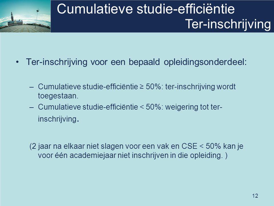 12 Cumulatieve studie-efficiëntie Ter-inschrijving voor een bepaald opleidingsonderdeel: –Cumulatieve studie-efficiëntie ≥ 50%: ter-inschrijving wordt toegestaan.