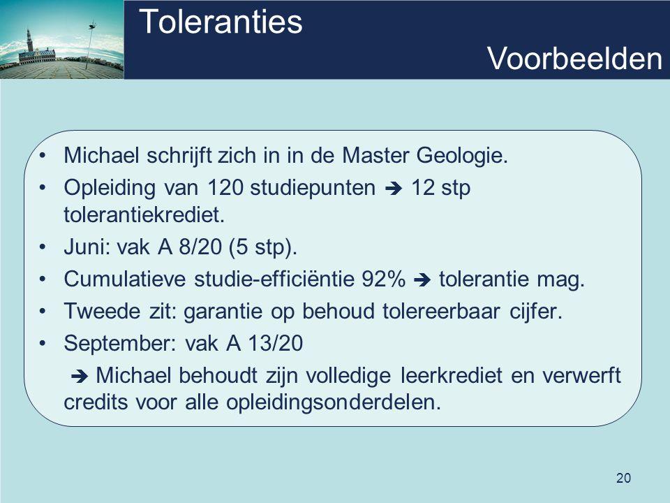 20 Toleranties Michael schrijft zich in in de Master Geologie. Opleiding van 120 studiepunten  12 stp tolerantiekrediet. Juni: vak A 8/20 (5 stp). Cu